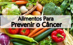 Os 11 Alimentos Para Prevenir o Câncer!